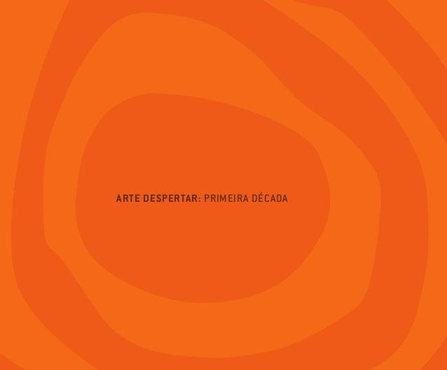 ARTEDESPERTAR:PRIMEIRADÉCADA ARTE DESPERTAR: PRIMEIRA DÉCADA capa_final.indd 1 02/12/10 11:18