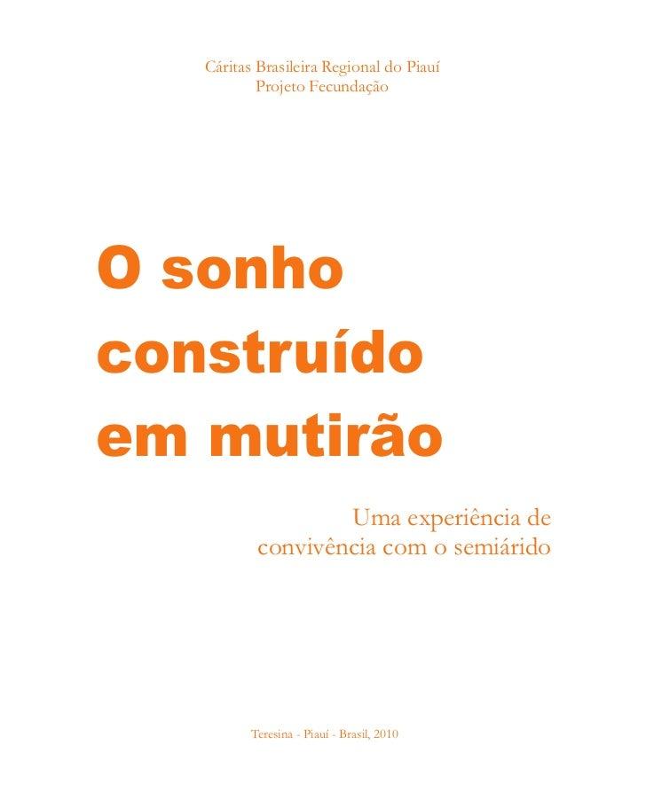Cáritas Brasileira Regional do Piauí           Projeto FecundaçãoO sonhoconstruídoem mutirão                   Uma experiê...
