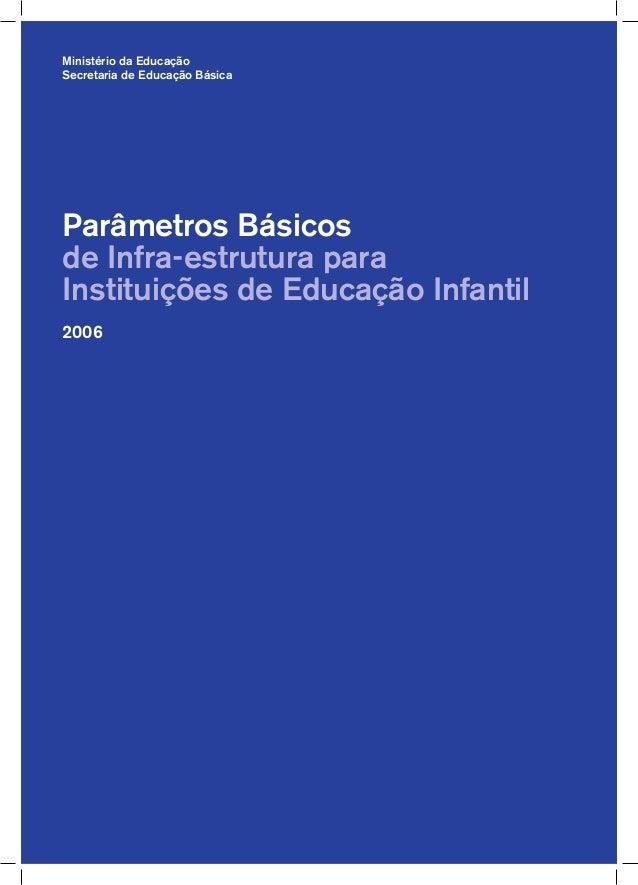 Ministério da Educação Secretaria de Educação Básica Parâmetros Básicos de Infra-estrutura para Instituições de Educação I...