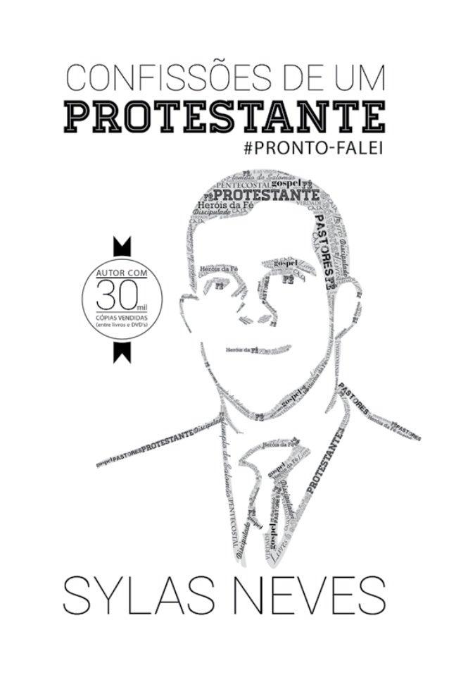 Confissões de Um Protestante Primeira Edição – 2014 Todos os direitos reservados e protegidos. É expressamente proibida a ...