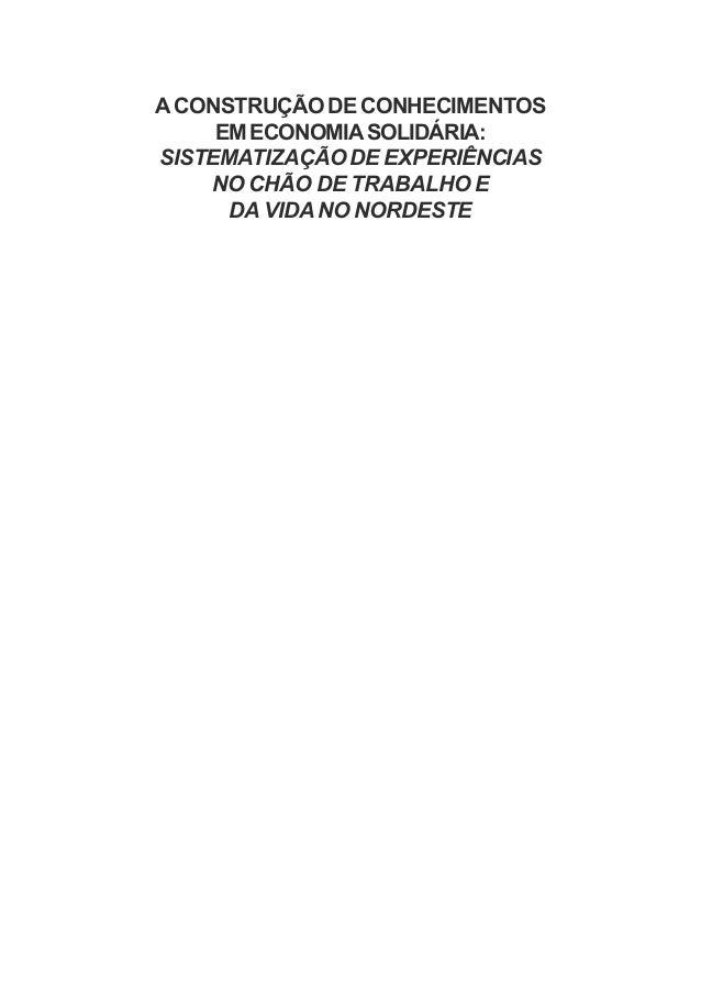 A CONSTRUÇÃO DE CONHECIMENTOS EMECONOMIASOLIDÁRIA: SISTEMATIZAÇÃO DE EXPERIÊNCIAS NO CHÃO DE TRABALHO E DA VIDA NO NORDESTE