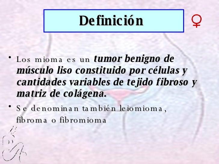 <ul><li>Los mioma es un  tumor benigno de músculo liso constituido por células y cantidades variables de tejido fibroso y ...