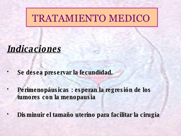 <ul><li>Indicaciones </li></ul><ul><li>Se desea preservar la fecundidad. </li></ul><ul><li>Perimenopáusicas : esperan la r...