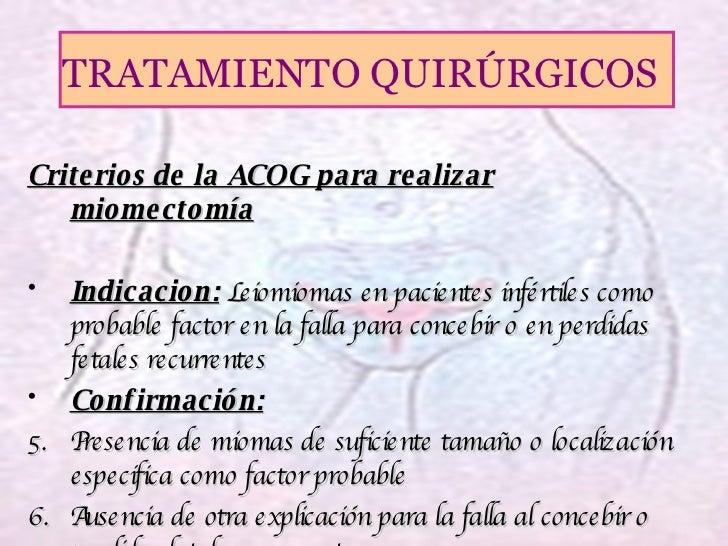 <ul><li>Criterios de la ACOG para realizar miomectomía </li></ul><ul><li>Indicacion:  Leiomiomas en pacientes infértiles c...