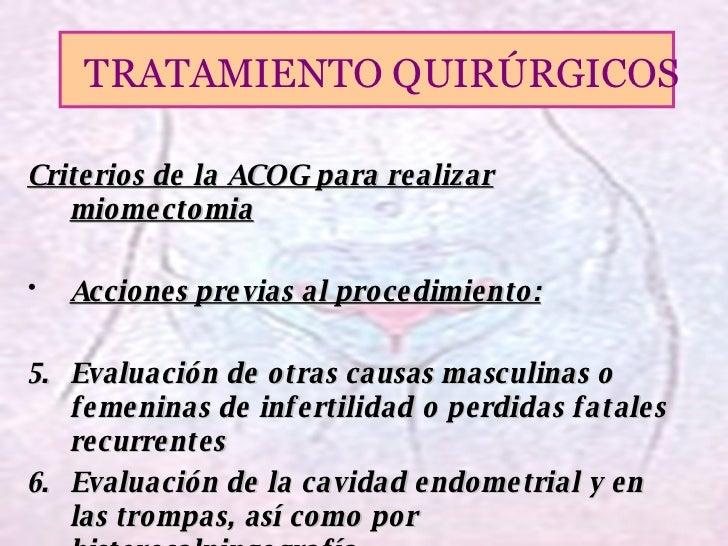 <ul><li>Criterios de la ACOG para realizar miomectomia </li></ul><ul><li>Acciones previas al procedimiento: </li></ul><ul>...