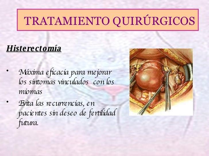 <ul><li>Histerectomía </li></ul><ul><li>Máxima eficacia para mejorar los síntomas vinculados  con los miomas </li></ul><ul...