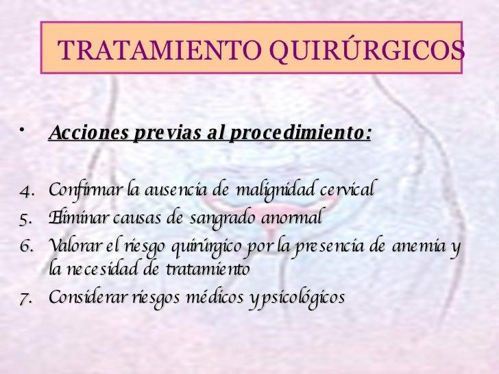 <ul><li>Acciones previas al procedimiento: </li></ul><ul><li>Confirmar la ausencia de malignidad cervical </li></ul><ul><l...