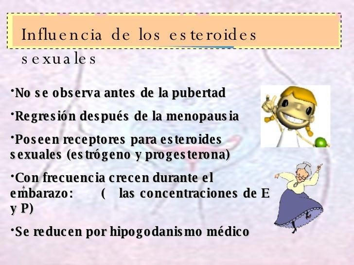 Influencia de los esteroides sexuales <ul><li>No se observa antes de la pubertad </li></ul><ul><li>Regresión después de la...