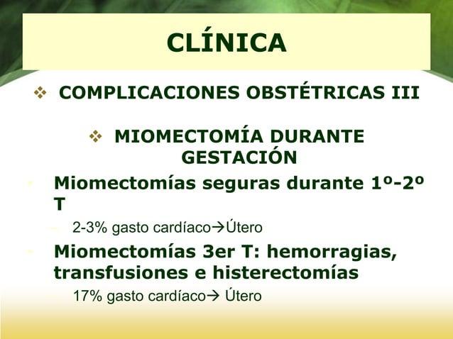 TRATAMIENTO EXPECTANTE  Cuando no producen sintomas  Miomas de pequeño tamaño (< de 5,5 cm de diametro) Examenes periodi...