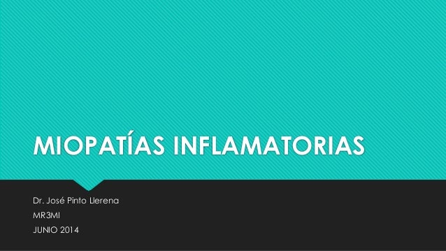 MIOPATÍAS INFLAMATORIAS Dr. José Pinto Llerena MR3MI JUNIO 2014