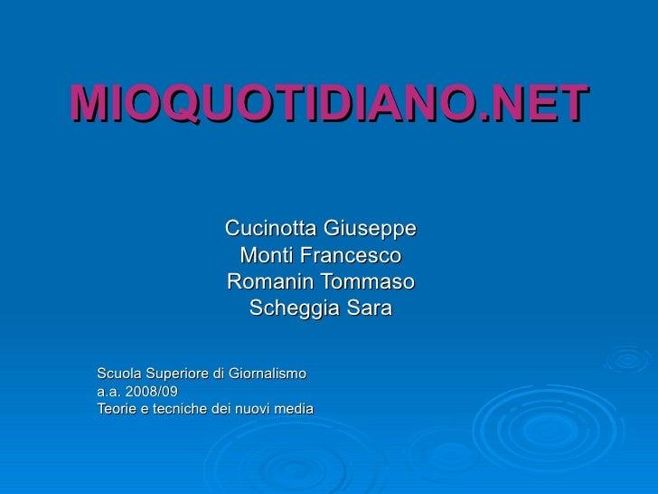 MIOQUOTIDIANO.NET Cucinotta Giuseppe Monti Francesco Romanin Tommaso Scheggia Sara Scuola Superiore di Giornalismo a.a. 20...