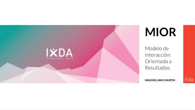 www.ida.cl Marzo 2016 MIOR Modelo de Interacción Orientada a Resultados MAXIMILIANO MARTIN