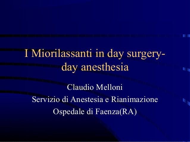 I Miorilassanti in day surgeryday anesthesia Claudio Melloni Servizio di Anestesia e Rianimazione Ospedale di Faenza(RA)