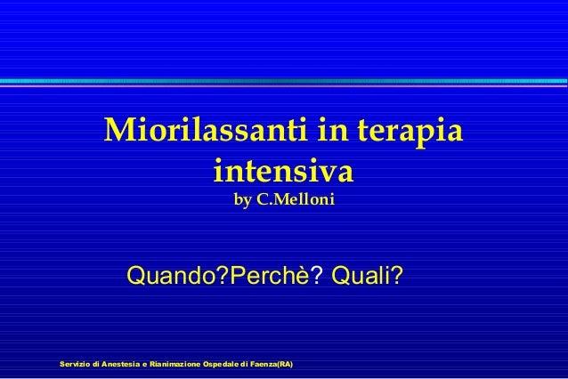 Miorilassanti in terapia intensiva by C.Melloni  Quando?Perchè? Quali?  Servizio di Anestesia e Rianimazione Ospedale di F...