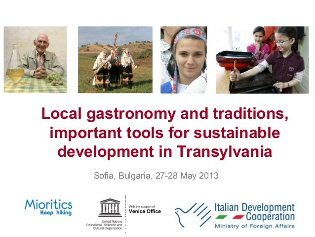 Local gastronomy and traditions,important tools for sustainabledevelopment in TransylvaniaSofia, Bulgaria, 27-28 May 2013