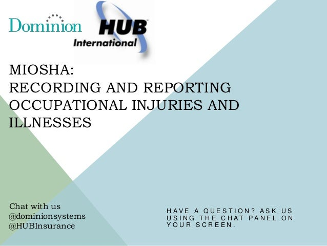 MIOSHA: RECORDING AND REPORTING OCCUPATIONAL INJURIES AND ILLNESSES  Chat with us @dominionsystems @HUBInsurance  H AV E A...