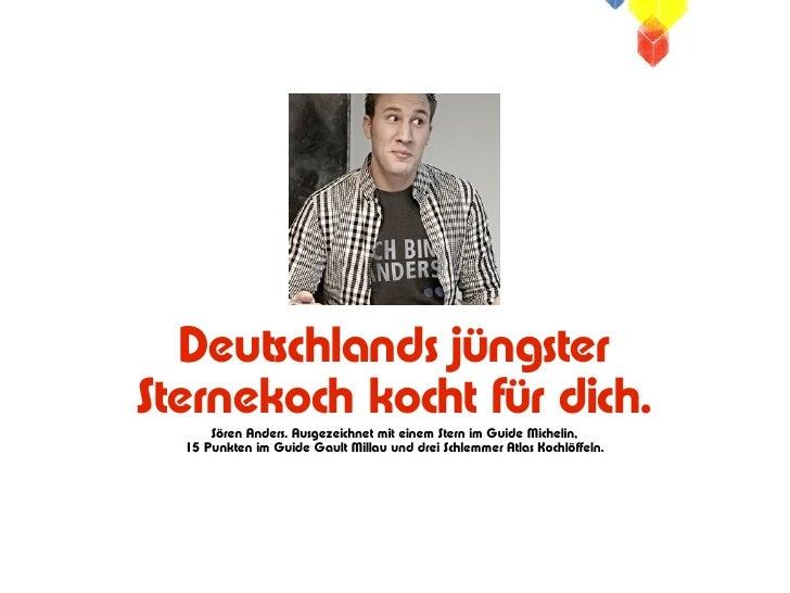 Deutschlands jüngsterSternekoch kocht für dich.      Sören Anders. Ausgezeichnet mit einem Stern im Guide Michelin,  15 Pu...