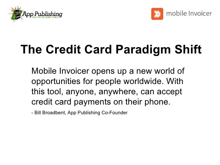 The Credit Card Paradigm Shift Mobile Invoicer opens up a new world of opportunities for people worldwide. With this tool,...