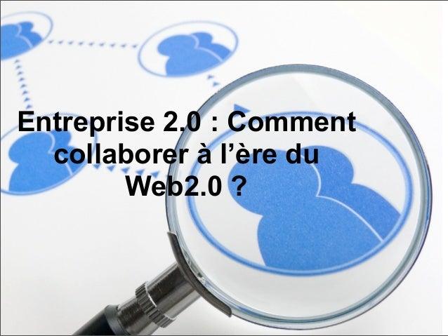 Entreprise 2.0 : Comment  collaborer à l'ère du        Web2.0 ?