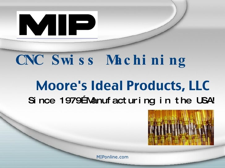 CNC Swiss Machining Moore's Ideal Products, LLC Since 1979…Manufacturing in the USA!