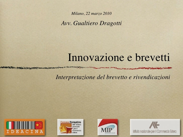 Milano, 22 marzo 2010    Avv. Gualtiero Dragotti         Innovazione e brevetti Interpretazione del brevetto e rivendicazi...