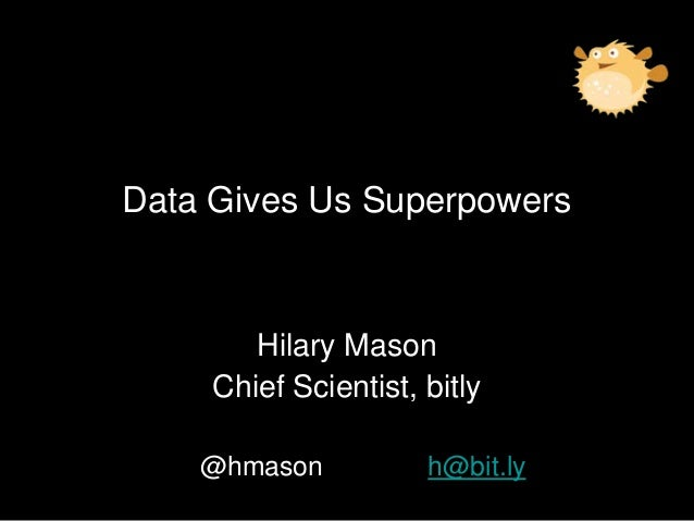 Hilary MasonChief Scientist, bitly@hmason h@bit.lyData Gives Us Superpowers