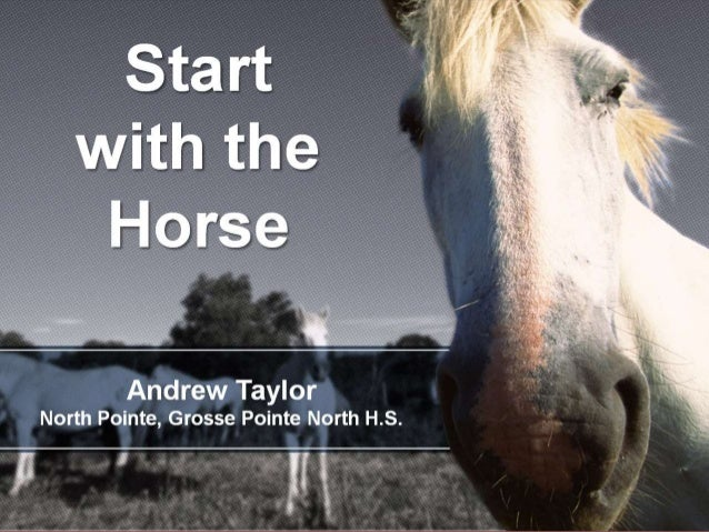 Start with the Horse Andrew Taylor North Pointe, Grosse Pointe North H.S.