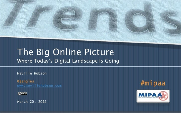 The Big Online PictureWhere Today's Digital Landscape Is GoingNeville Hobson@jangleswww.nevillehobson.com                 ...