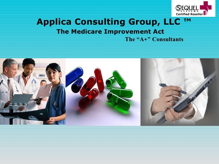 "Applica Consulting Group, LLC ™   The Medicare Improvement Act   The ""A+"" Consultants"