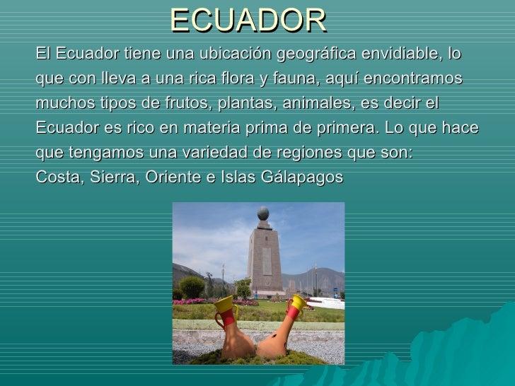 ECUADOR <ul><li>El Ecuador tiene una ubicación geográfica envidiable, lo </li></ul><ul><li>que con lleva a una rica flora ...