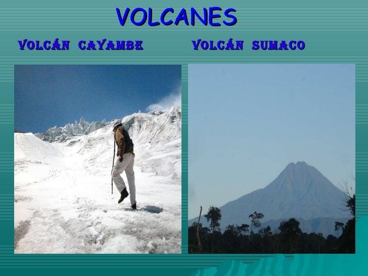 VOLCANES <ul><li>vOLCÁN  CAYAMBE </li></ul><ul><li>vOLCÁN  SUMACO </li></ul>