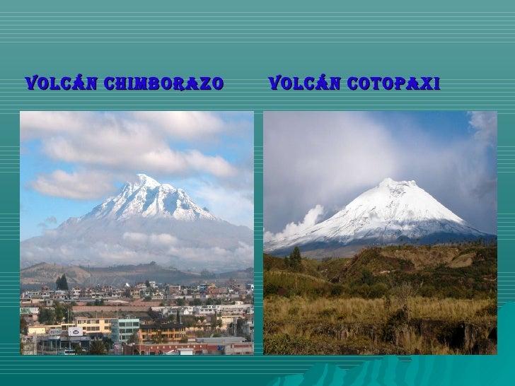 <ul><li>VOLCÁN CHIMBORAZO </li></ul><ul><li>VOLCÁN COTOPAXI </li></ul>