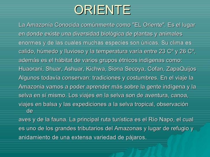 ORIENTE <ul><li>La Amazonía Conocida comúnmente como &quot;EL Oriente&quot;. Es el lugar </li></ul><ul><li>en donde existe...