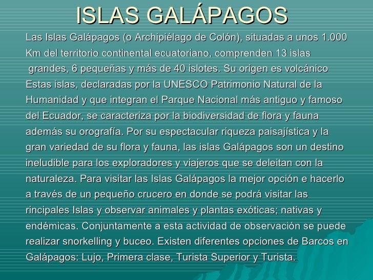 ISLAS GALÁPAGOS <ul><li>Las Islas Galápagos (o Archipiélago de Colón), situadas a unos 1.000 </li></ul><ul><li>Km del terr...