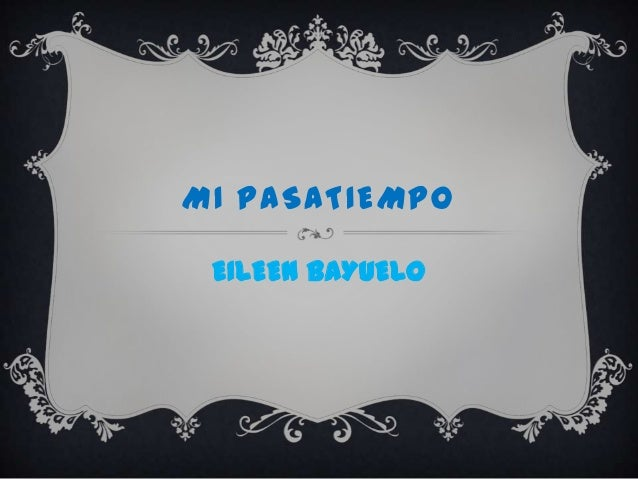 MI PASATIEMPO EILEEN BAYUELO