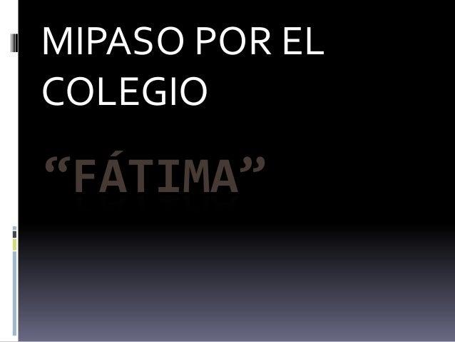 """MIPASO POR ELCOLEGIO""""FÁTIMA"""""""