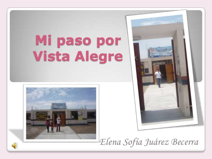 Mi paso porVista Alegre        Elena Sofía Juárez Becerra