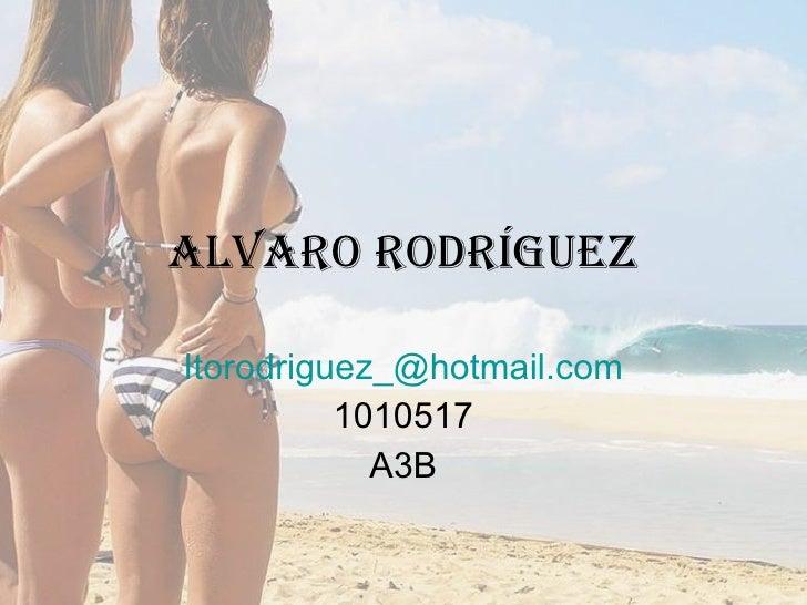 ALVARO RODRíGUEZ [email_address] 1010517 A3B