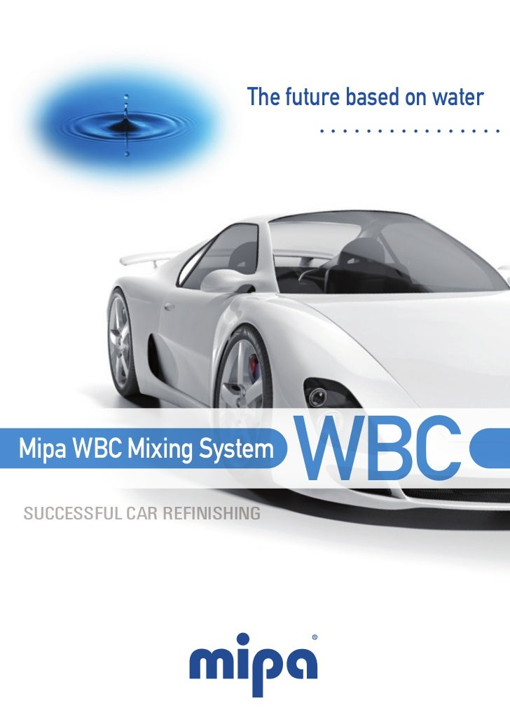 The future based on water                               ................Mipa WBC Mixing SystemSUCCESSFUL CAR REFINISHING  ...