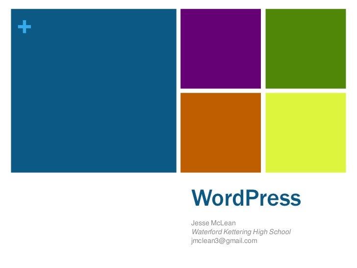 WordPress<br />Jesse McLean<br />Waterford Kettering High School<br />jmclean3@gmail.com<br />