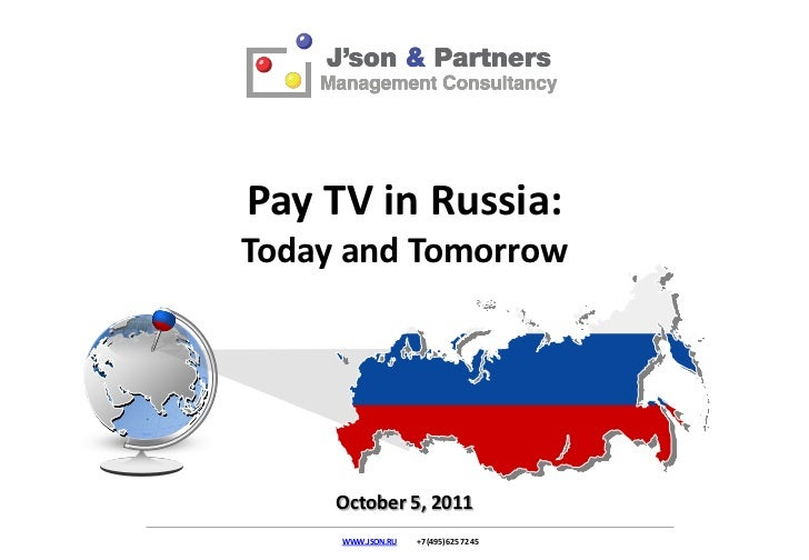 Pay TV in Russia:Today and Tomorrow     October 5, 2011     WWW.JSON.RU   +7 (495) 625 72 45