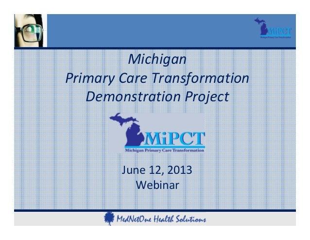 MichiganPrimaryCareTransformationDemonstrationProjectJune12,2013Webinar