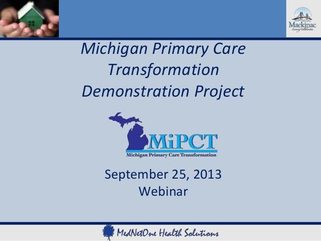 Michigan Primary Care Transformation Demonstration Project September 25, 2013 Webinar