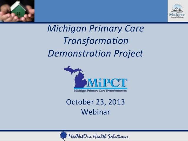 Michigan Primary Care Transformation Demonstration Project  October 23, 2013 Webinar