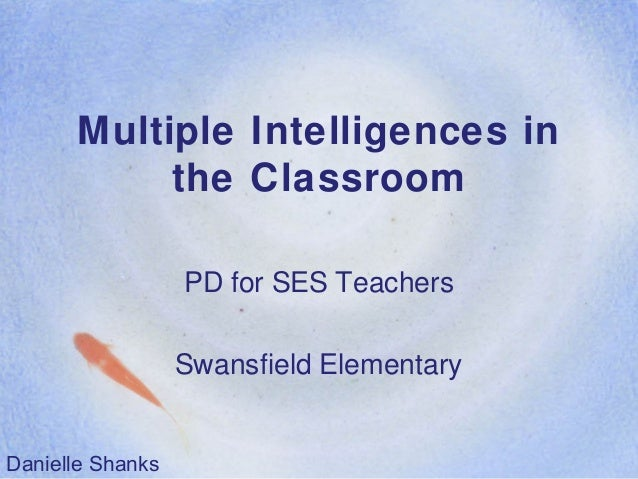 Multiple Intelligences in the Classroom PD for SES Teachers Swansfield Elementary Danielle Shanks