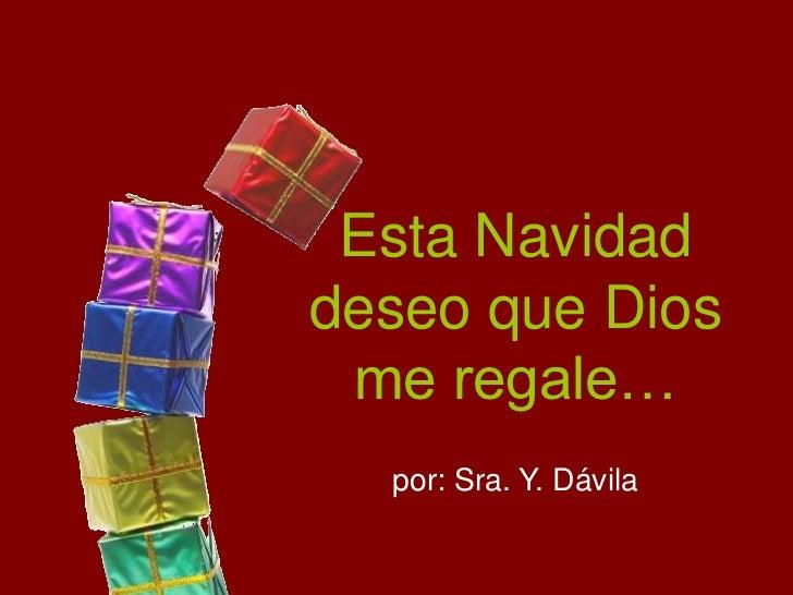 Esta Navidaddeseo que Dios me regale…  por: Sra. Y. Dávila
