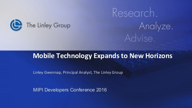 ©	2016		The	Linley	Group	 September	14,	2016	 Mobile	Technology	Expands	to	New	Horizons	 Linley	Gwennap,	Principal	Analyst...