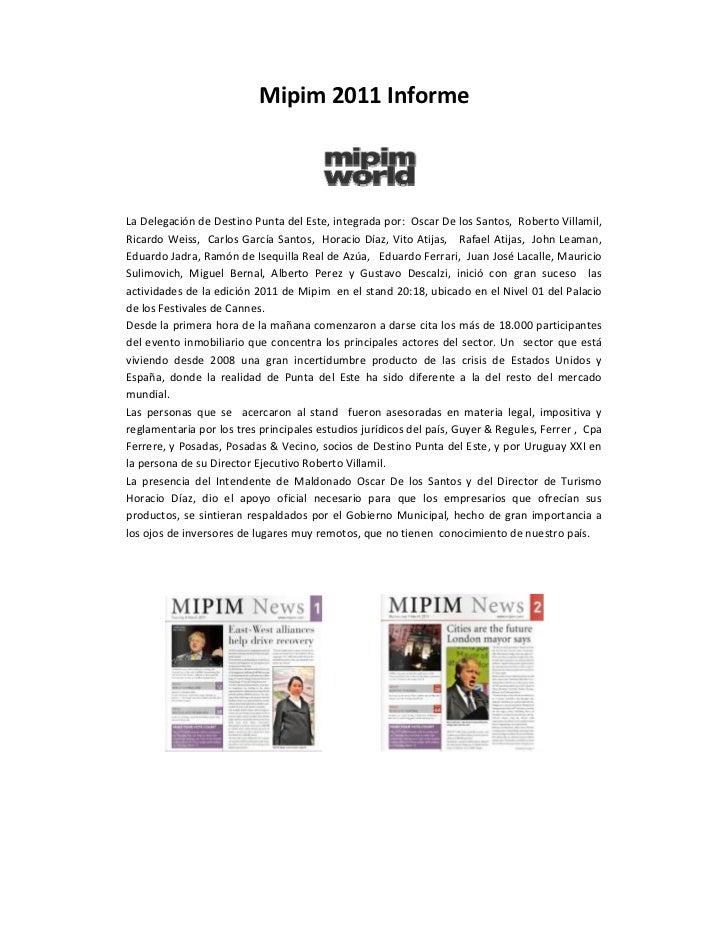 Mipim 2011 InformeLa Delegación de Destino Punta del Este, integrada por: Oscar De los Santos, Roberto Villamil,Ricardo We...