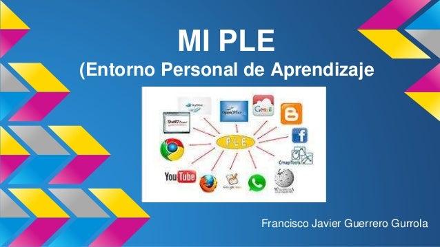 MI PLE (Entorno Personal de Aprendizaje Francisco Javier Guerrero Gurrola