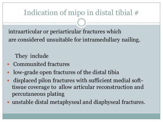 minimally invasive percutaneous plate osteosynthesis This approach is meant to minimize additional trauma to the fracture site, thus protecting vascularity and bone healing when applied in a minimally invasive fashion.